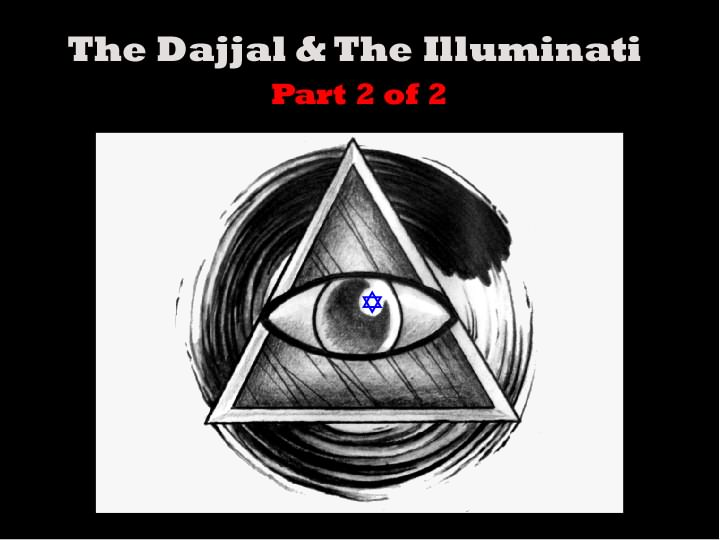 Dajjal & The Illuminati: PART 2