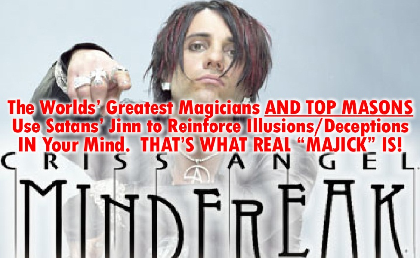 """The Worlds' Greatest magicians AND TOP MASONS Use Satans' Jinn to Reinforce Illusions/Deceptions IN Your Mind.  THAT'S WHAT REAL """"MAJICK"""" IS!"""